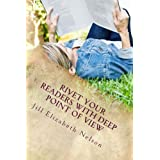 Rivet Your Readers with Deep Point of View ~ Jill Elizabeth  Nelson