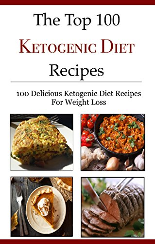 Top 100 Ketogenic Diet Recipes: 100 Easy Ketogenic Diet Recipes For Weightloss (Ketogenic Diet Recipes For Beginners) by Jamie Smith
