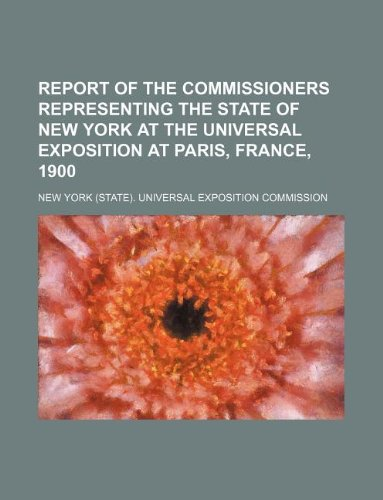 Report of the commissioners representing the State of New York at the Universal Exposition at Paris, France, 1900