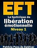 Le petit manuel pratique de l'EFT - Niveau 1 (Emotional Freedom Technique, La technique de lib�ration des �motions pas � pas)