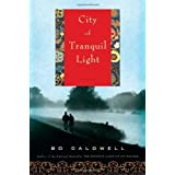 City of Tranquil Light: A Novel ~ Bo Caldwell
