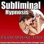 Enjoy Making Love Subliminal Hypnosis: Great Sex & Increase Libido, Subconscious Affirmations, Binaural Beats, Self-Help | Subliminal Hypnosis