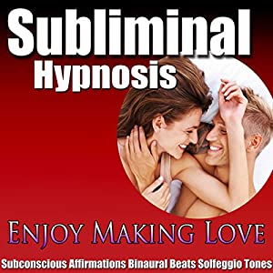Enjoy Making Love Subliminal Hypnosis Speech