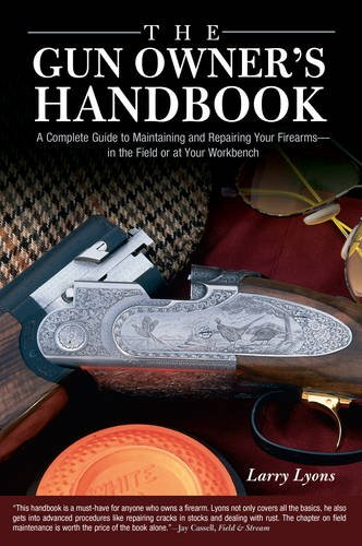 Gun Owner's Handbook: A Complete Guide To Maintaining And Repairing Your Firearms--In The Field Or At Your Workbench (Gun Owners Book compare prices)