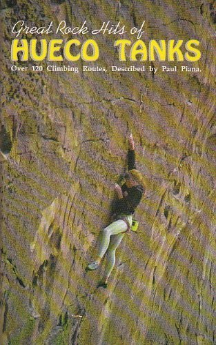 Great Rock Hits of Hueco Tanks: Over 120 Climbing Routes