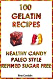 100 Gelatin Recipes: healthy candy, paleo-style, refined sugar free