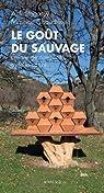 Le goût du sauvage : Une vie de complicité avec la nature par Stegassy