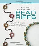 Rachel Nelson-Smith's Bead Riffs: Jewelry Projects in Peyote & Right Angle Weave (Beadweaving Master Class Series)