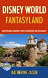 DISNEY WORLD FANTASYLAND: Guide to Magic Kingdom's Newest Attractions and Restaurants (Disney World Guides)