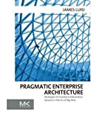 img - for [(Pragmatic Enterprise Architecture: Strategies to Transform Information Systems in the Era of Big Data )] [Author: James Luisi] [May-2014] book / textbook / text book