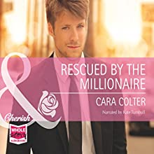 Rescued by the Millionaire (       UNABRIDGED) by Cara Colter Narrated by Kate Turnbull