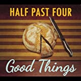 Good Things by Half Past Four (2013-08-03)