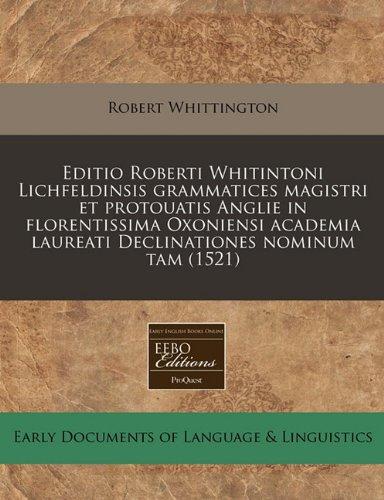 Editio Roberti Whitintoni Lichfeldinsis grammatices magistri et protouatis Anglie in florentissima Oxoniensi academia laureati Declinationes nominum tam (1521)