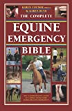 The Complete Equine Emergency Bible: The Comprehensive Guide to Coping With Every Horse-Related Emergency From First Aid to Road Safety
