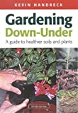 img - for Gardening Down-Under: A Guide to Healthier Soils and Plants (Landlinks Press) Revised edition by Handreck, Kevin (2001) Paperback book / textbook / text book