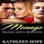 Menage: Friends with Benefits: A Billionaire Menage Short Story   Kathleen Hope