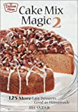 Cake Mix Magic 2: 125 More Easy Desserts ... Good as Homemade
