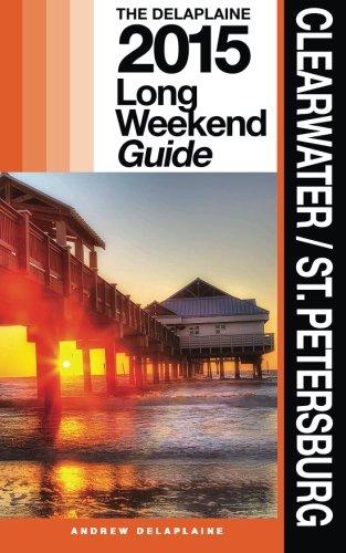 Clearwater / St. Petersburg - The Delaplaine 2015 Long Weekend Guide (Long Weekend Guides)