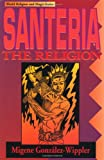 Santeria: the Religion: Faith, Rites, Magic (World Religion and Magic) (1567183298) by González-Wippler, Migene