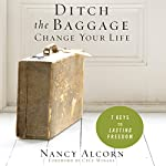 Ditch the Baggage, Change Your Life: 7 Keys to Lasting Freedom | Nancy Alcorn