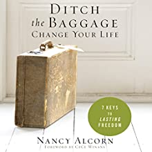 Ditch the Baggage, Change Your Life: 7 Keys to Lasting Freedom (       UNABRIDGED) by Nancy Alcorn Narrated by Tavia Gilbert