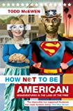 img - for How Not to Be American: Misadventures in the Land of the Free book / textbook / text book