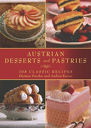 Austrian Desserts and Pastries: 108 Classic Recipes