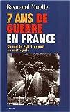 echange, troc Raymond Muelle - 7 ans de guerre en France, 1954-1962
