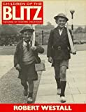 Robert Westall Children of the Blitz: Memories of Wartime Childhood