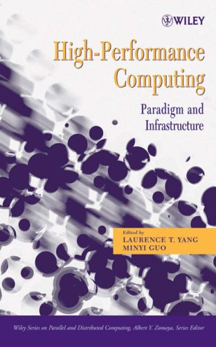 High Performance Computing: Paradigm and Infrastructure (Wiley Series on Parallel and Distributed Computing)