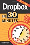 Ian Lamont Dropbox In 30 Minutes (2nd Edition): The Beginner's Guide To Dropbox Backup, Syncing, And Sharing