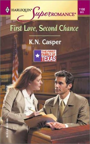 First Love, Second Chance: The First Family of Texas (Harlequin Superromance No. 1100), K.N. Casper