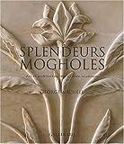 echange, troc George Michell, Mumtaz Currim - Splendeurs mogholes : Art et architecture dans l'Inde islamique