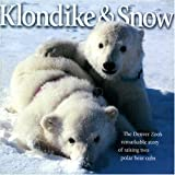 img - for Klondike & Snow: The Denver Zoo's Remarkable Story of Raising Two Polar Bear Cubs book / textbook / text book
