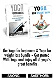 The Yoga for beginners & Yoga for weight loss bundle - Get started with Yoga and enjoy all of yogas great benefits (yoga, yoga for beginners, yoga sutras, ... loss, yoga for kids, yoga for dummies)
