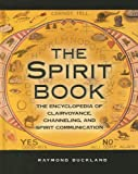 The Spirit Book: The Encyclopedia of Clairvoyance, Channeling, and Spirit Communication (078080922X) by Buckland, Raymond