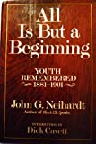 All is But a Beginning: Youth Remembered, 1881-1901 (0151046042) by Neihardt, John G.