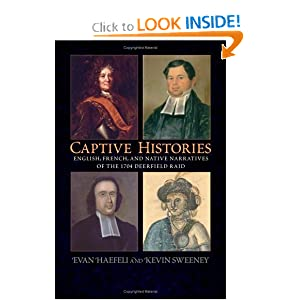 Captive Histories: English, French, And Native Narratives of the 1704 Deerfield Raid (Native Americans of the... by Evan Haefeli and Kevin Sweeney