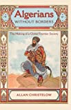 img - for Algerians without Borders: The Making of a Global Frontier Society book / textbook / text book