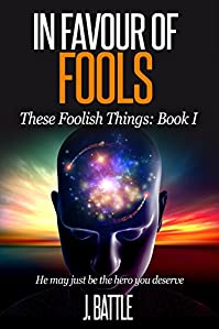 In Favour Of Fools: A Free Science Fiction Comedy by J Battle ebook deal