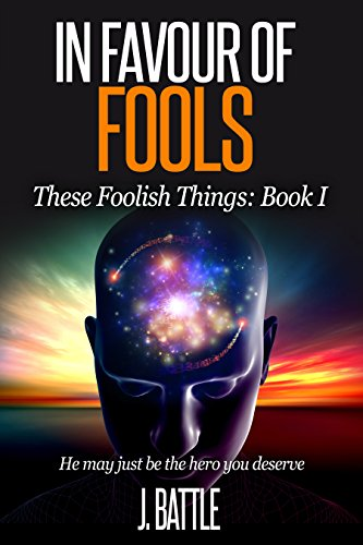 Free Kindle Book : In Favour of Fools: A Free Science Fiction Comedy (These Foolish Things Book 1)