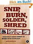 Snip, Burn, Solder, Shred: Seriously...