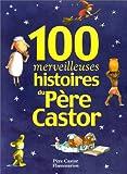"""Afficher """"100 merveilleuses histoires du Père Castor"""""""