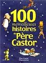 100 merveilleuses histoires du P�re Castor par Castor