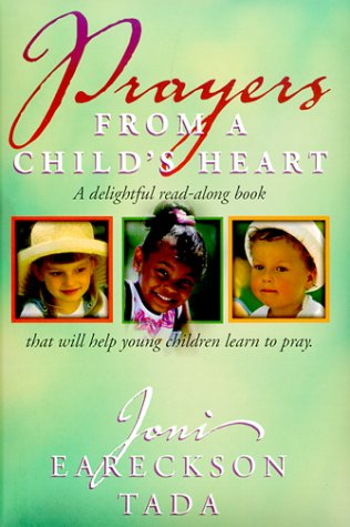 Prayers from a Child's Heart: A Delightful Read-Along Book That Will Help Young Children Learn to Pray, Joni Eareckson Tada