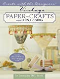 Create with the Designers: Vintage Paper Crafts with Anna Corba - An Interactive DVD Book with CD-ROM  &  Project Shopping Guide