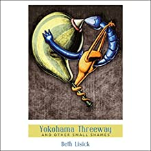Yokohama Threeway: And Other Small Shames Audiobook by Beth Lisick Narrated by Erin Bennett