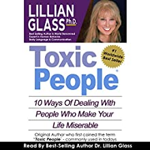 Toxic People: 10 Ways Of Dealing With People Who Make Your Life Miserable (       UNABRIDGED) by Lillian Glass Narrated by Lillian Glass