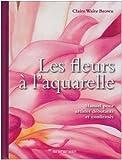 echange, troc Claire Waite Brown - Les fleurs à l'aquarelle