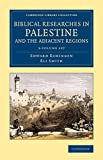 img - for Biblical Researches in Palestine and the Adjacent Regions 3 Volume Set: A Journal of Travels in the Years 1838 and 1852 (Cambridge Library Collection - Archaeology) book / textbook / text book